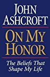 On My Honor, John Ashcroft, 0785268111