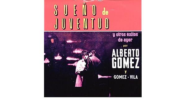 Sueño de Juventud y Otros Éxitos de Ayer por Alberto Gómez y Gómez - Vila de Alberto Gómez & Tito Vila en Amazon Music - Amazon.es