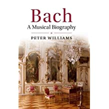 Bach: A Musical Biography