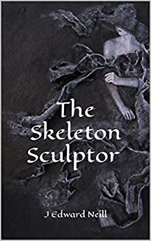 The Skeleton Sculptor (The Hecatomb Book 3) by [Neill, J Edward]
