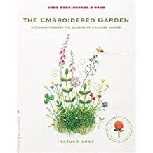 The Embroidered Garden: Stitching through the Seasons of a Flower Garden
