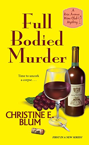 Full Bodied Murder (Rose Avenue Wine Club Mystery) by [Blum, Christine E.]