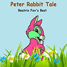 The Tale of Peter Rabbit: Beatrix Potter's Best Audiobook by Beatrix Potter Narrated by Grandpa Dave