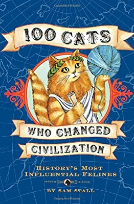 100 Cats Who Changed Civilization