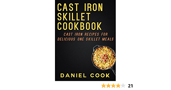 CAST IRON SKILLET COOKBOOK: Cast Iron Recipes For Delicious One Skillet Meals (Cast Iron Cookbooks and One Skillet Meals)