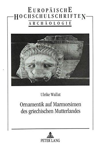 Ornamentik auf Marmorsimen des griechischen Mutterlandes (European university studies. Series XXXVIII, Archaeology) (German Edition)