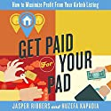 Get Paid for Your Pad: How to Maximize Profit from Your Airbnb Listing Audiobook by Jasper Ribbers, Huzefa Kapadia Narrated by Jasper Ribbers, Huzefa Kapadia