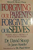 Forgiving Our Parents Forgiving Ourselves: Healing Adult Children of Dysfunctional Families