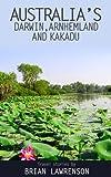 Australia s Darwin, Arnhem Land and Kakadu (Australia Series Book 5)