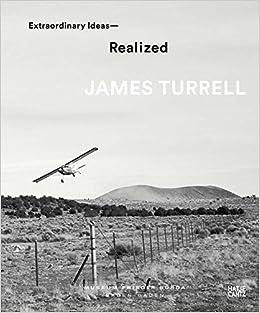 James Turrell: Extraordinary Ideas_Realized: James Turrell