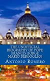 The Unofficial Biography of Pope Francis (Jorge Mario Bergoglio), Antonio Romero, 148407372X