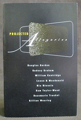 (Projected Allegories: Douglas Gordon, Rodney Graham, William Kentridge, Leone & Macdonald, Nic Nicosia, Sam Taylor-Wood, Rosemarie Trockel, Gillian Wearing)