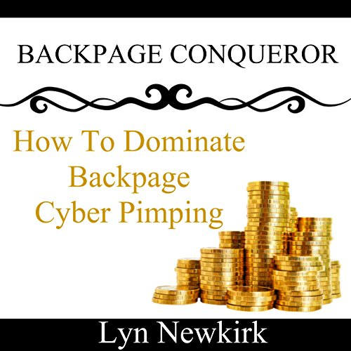 BackPage Conqueror: How to Dominate BackPage With Cyber Pimping