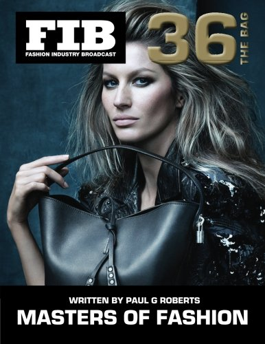 MASTERS OF FASHION Vol 36 The Bag: The Legend of the Designer Handbag (Fashion Industry Broadcast) (Volume 36)