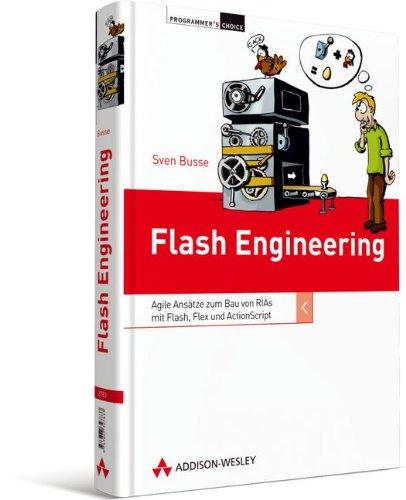 Flash Engineering: Agile Ansätze zum Bau von RIAs mit Flash, Flex und ActionScript (Programmer's Choice)
