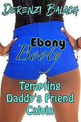 Tempting Daddy's Friend Calvin (Ebony Booty Book 1)