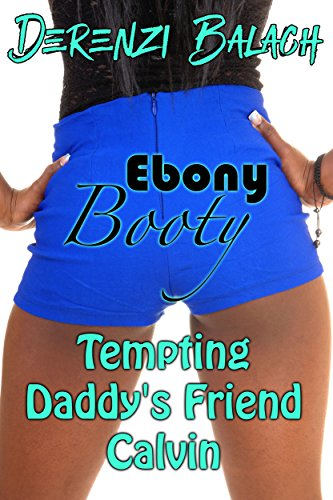 (Tempting Daddy's Friend Calvin (Ebony Booty Book 1))