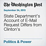 State Department's Account of E-Mail Request Differs from Clinton's | Carol D. Leonnig,Rosalind S. Helderman