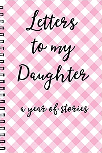 Letters To My Daughter A Year Of Stories: New Mom Diary for Legacy
