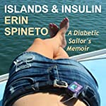 Islands and Insulin: A Diabetic Sailor's Memoir | Erin Spineto