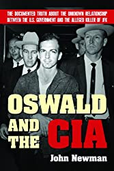 Oswald and the CIA: The Documented Truth About the Unknown Relationship Between the U.S. Government and the Alleged Killer of JFK