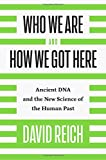 img - for Who We Are and How We Got Here: Ancient DNA and the New Science of the Human Past book / textbook / text book