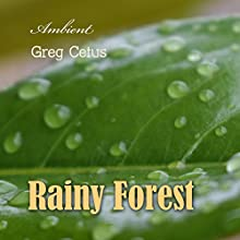 Rainy Forest: Ambient Nature Sounds Performance by Greg Cetus Narrated by Greg Cetus