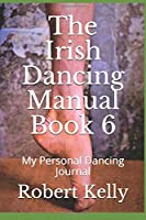 The Irish Dancing Manual Book 6: My Personal