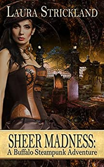 Sheer Madness: A Buffalo Steampunk Adventure by [Strickland, Laura]