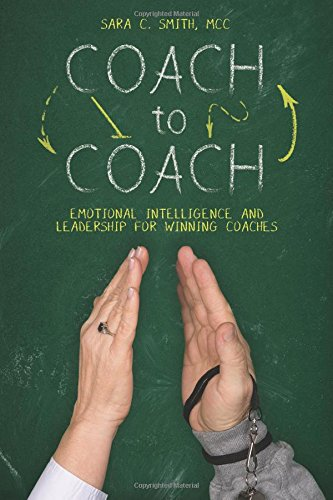 Read Online Coach to Coach: Emotional Intelligence and Leadership for Winning Coaches pdf