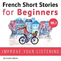 French: Short Stories for Beginners + French Audio Vol 2 Audiobook by Frederic Bibard Narrated by Frederic Bibard, Mariem Nouni, Kathleen Mertens