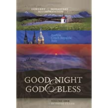 Good Night & God Bless: A Guide to Convent and Monastery Accommodation in Europe, Volume One: Austria, Czech Republic, Italy