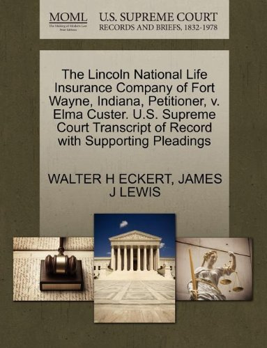 The Lincoln National Life Insurance Company Of Fort Wayne  Indiana  Petitioner  V  Elma Custer  U S  Supreme Court Transcript Of Record With Supporting Pleadings