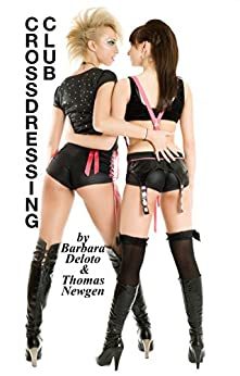 Crossdressing Club: A First Time, Crossdressing, LGBT Romance by [Deloto, Barbara, Newgen, Thomas]