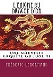 L'Enigme du dragon d'or: Une nouvelle enquête du juge Ti