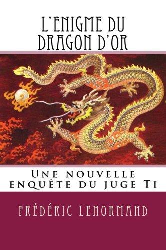 L'Enigme du dragon d'or: Une nouvelle enquête du juge Ti (Les Nouvelles Enqutes du juge Ti)