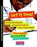 Get it Done!: Writing and Analyzing Informational Texts to Make Things Happen (Exceeding the Common Core State Standards), Jeffrey D Wilhelm, Michael Smith, James Fredricksen, 0325042918