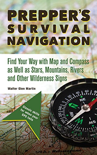 Prepper's Survival Navigation: Find Your Way with Map and Compass as well as Stars, Mountains, Rivers and other Wilderness Signs (Preppers)