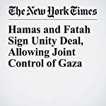 Hamas and Fatah Sign Unity Deal, Allowing Joint Control of Gaza | Declan Walsh