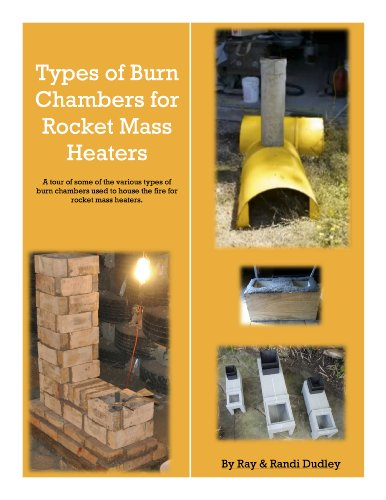 Burn Chambers for Rocket Mass Heaters: A short introduction to 4 types of burns chambers for rocket mass heaters (Introduction To Type Ebook)