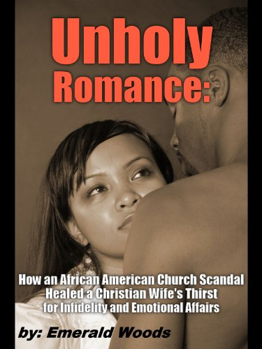 Search : Unholy Romance: A Christian Wife's Infidelity and Emotional Affairs Leads to Scandal in an African American Church