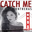 Catch Me Audiobook by Claire Contreras Narrated by Callie Dalton