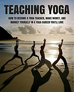 Amazon.com: Teaching Yoga: How to Become a Great Yoga ...