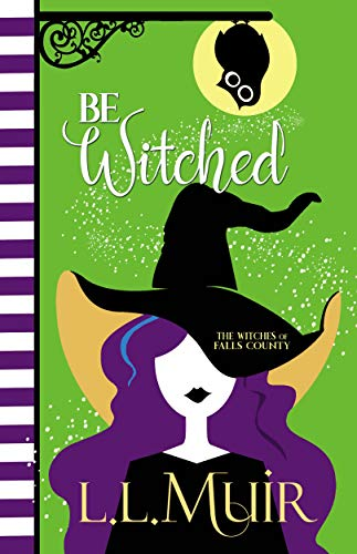 Be Witched: A Cozy Paranormal Mystery (Witches of Falls County Book 1)