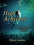 High Achiever: The Shocking True Story of One...