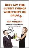 Kids Say the Cutest Things When They're Drunk, Dan McQuinn, 098325530X