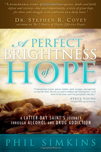 Perfect Brightness of Hope: A Latter-day Saint's Journey through Alcohol and Drug Addiction (Growing Up With An Alcoholic Father Story)