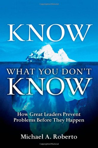 Read Online Know What You Don't Know: How Great Leaders Prevent Problems Before They Happen pdf epub