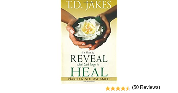 Its time to reveal what god longs to heal naked and not ashamed its time to reveal what god longs to heal naked and not ashamed td jakes 9780768426687 amazon books fandeluxe Images
