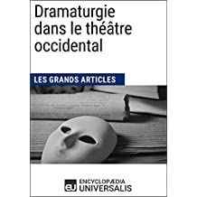Dramaturgie dans le théâtre occidental (Les Grands Articles): (Les Grands Articles d'Universalis) (French Edition)